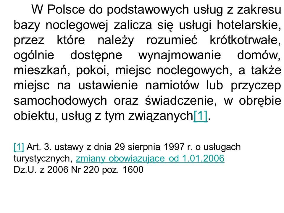 W Polsce do podstawowych usług z zakresu bazy noclegowej zalicza się usługi hotelarskie, przez które należy rozumieć krótkotrwałe, ogólnie dostępne wynajmowanie domów, mieszkań, pokoi, miejsc noclegowych, a także miejsc na ustawienie namiotów lub przyczep samochodowych oraz świadczenie, w obrębie obiektu, usług z tym związanych[1].